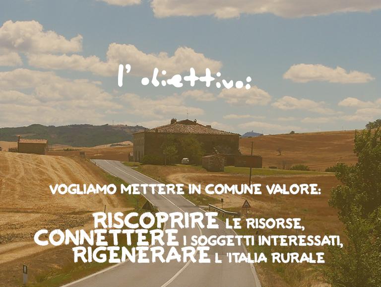 L'obiettivo: vogliamo mettere in comune valore, riscoprire le risorse, immaginare il futuro, rigenerare l'Italia rurale